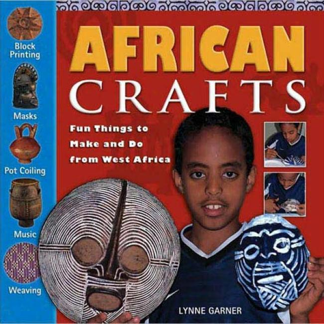 African Crafts: Fun Things To Make And Do From Western Africa