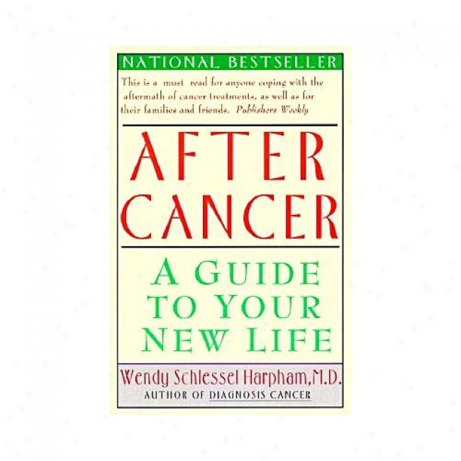 Afetr Cancer: A Guide To Your New Life By Wendy Schlessel Harpham, Isbn 0060976780