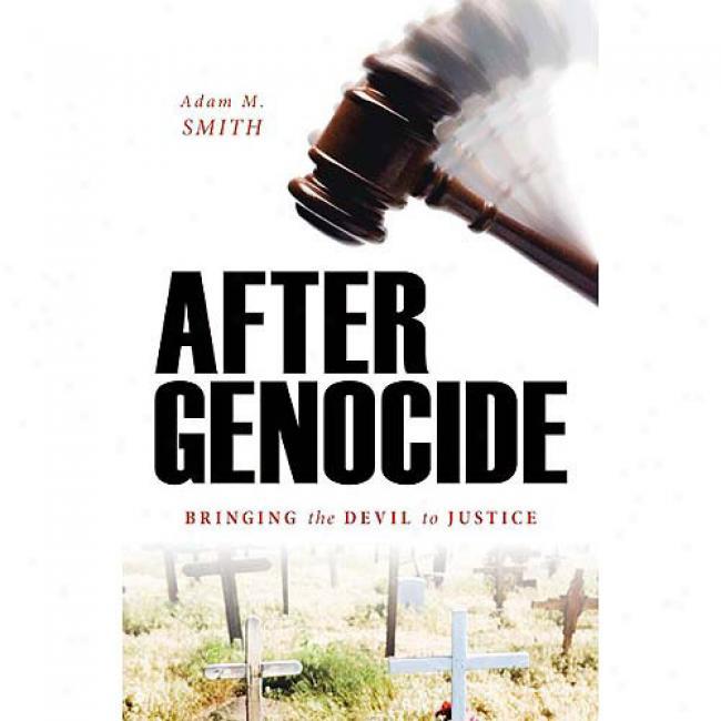 After Genocide: Bringing The Devil To Justice