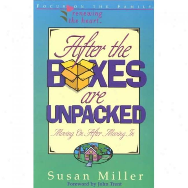 After The Boxes Are Unpacked: Moving On After Moving In By Susan Miller, Isbn 1561794058