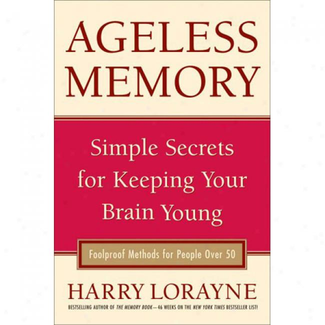 Ageless Memory: Secrets For Keeping Your Brain Young - Foolp5oof Methods For People Over 50