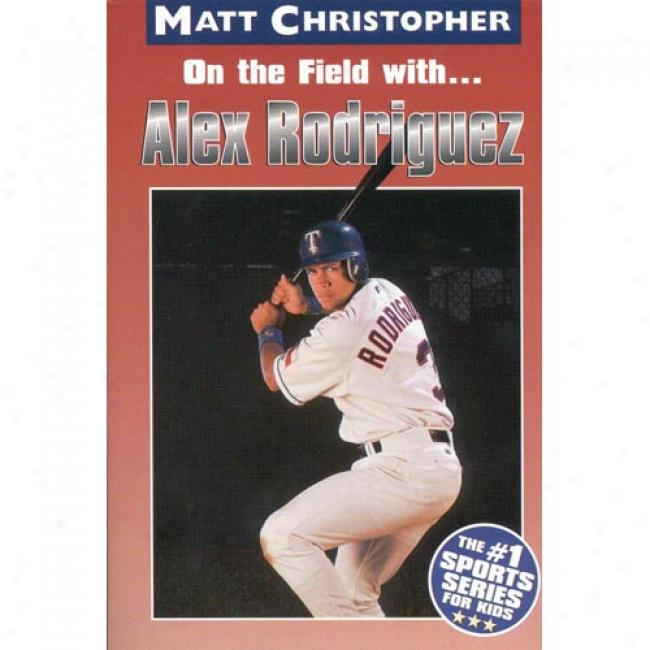 Alex Rodriguez By Matt Christopher, Isbn 0316144835