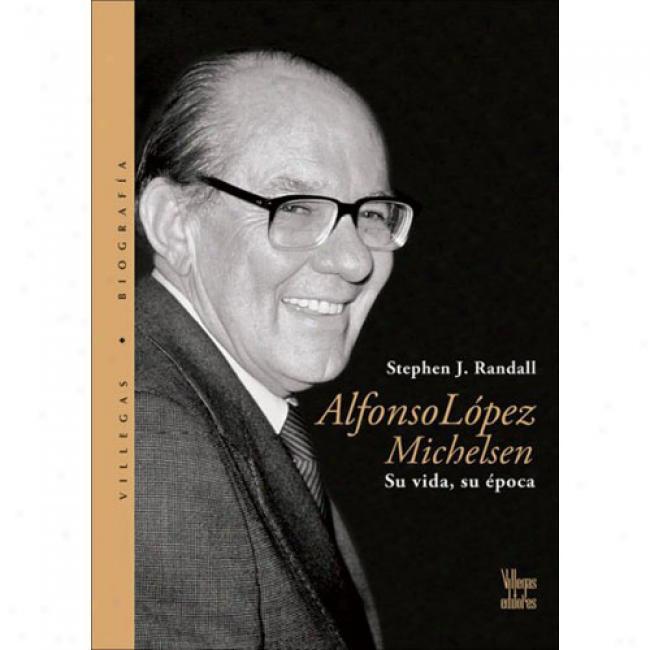 Alfonso Lopez Michelsen: Su Vida, Su Epoca