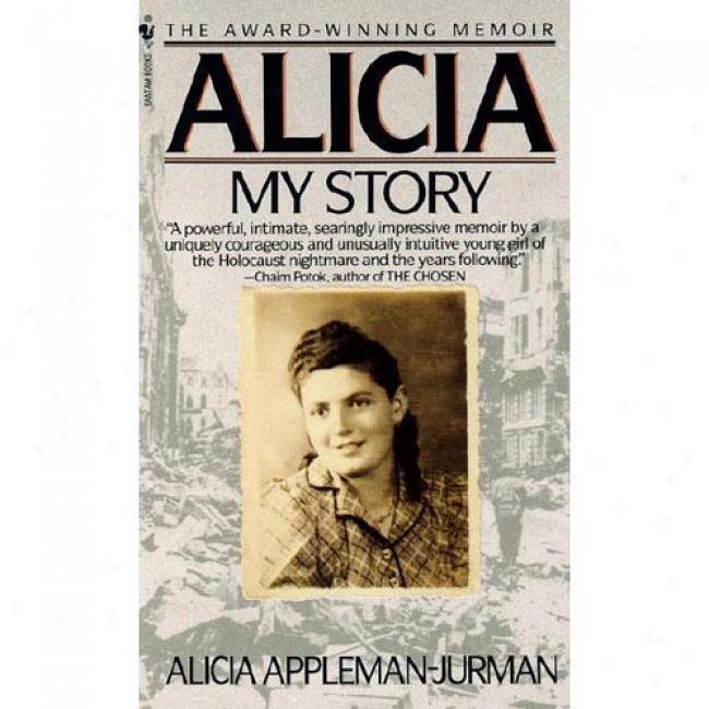 Alicia: My tSory By Alicia Appleman-jurman, Isbn 0553282182