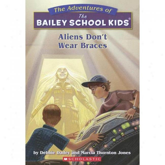 Aliens Don't Wear Braces By Debbie Dadey, Isbn 0590470701