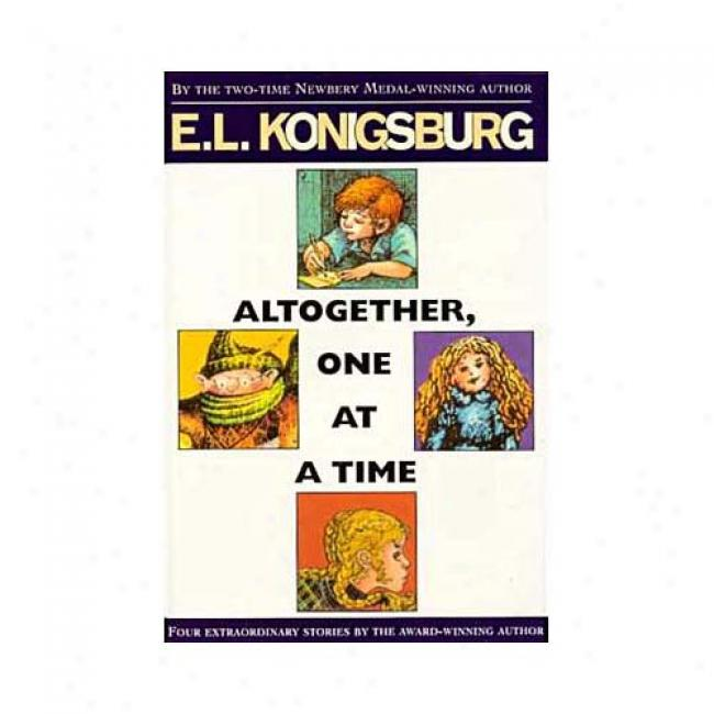 Altogethe,r One At A Time By E. L. Konigsburg, Isbn 0689712901