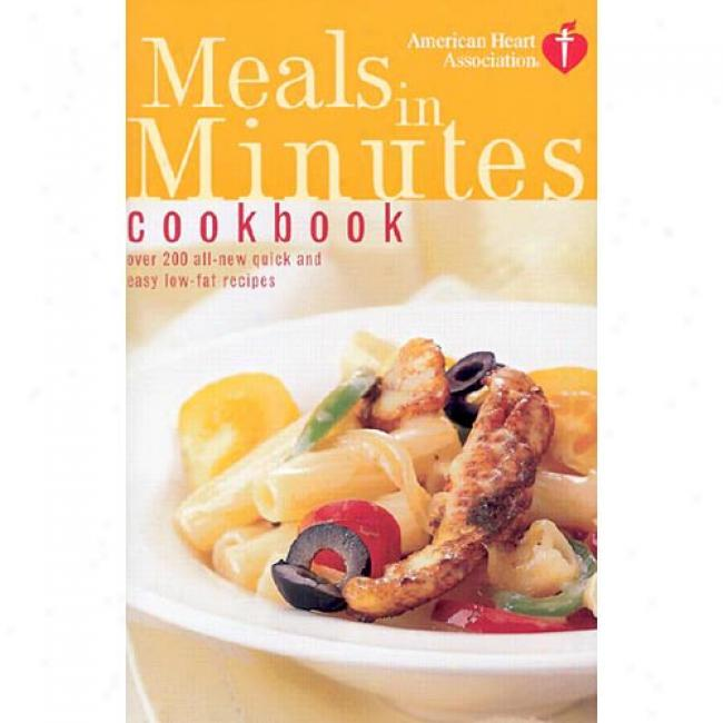 American Heart Associaation Meals In Minutes Cookbook: Over 200 All-new Quick And Easy Low-fat Recipes By Heart Association American, Isbn 0609809776