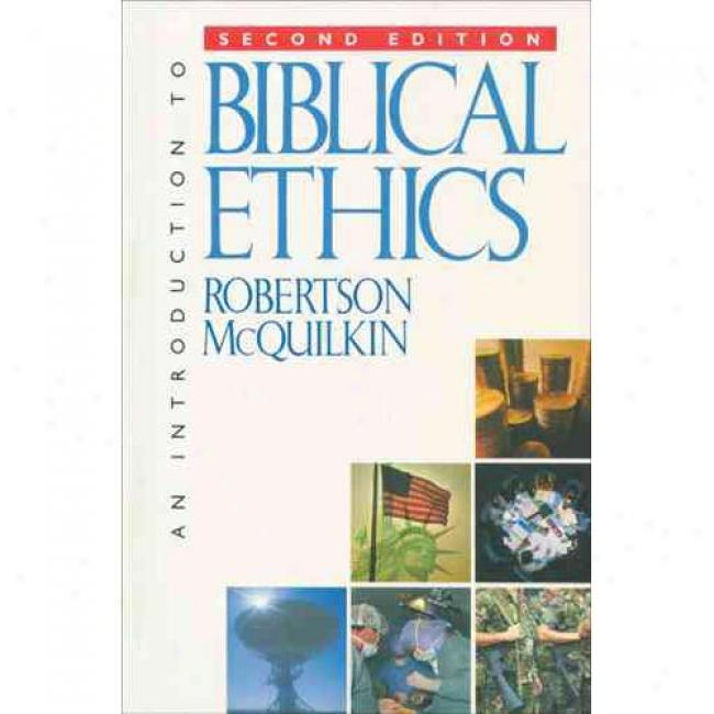 An Introduction To Biblical Ethics By Robertson Mcquilkin, Isbn 0842317317