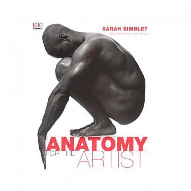 Anatomy For The Artist By Sarah Simblet, Isbn 078948045x