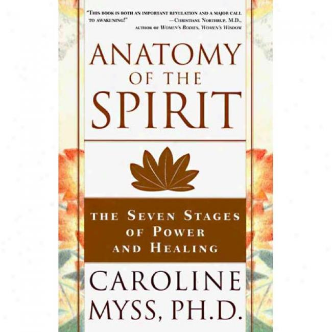 Anatomy Of The Spirit: The Seven Stages Of Power And Healing By Caroline Myss, Isbn 0609800140