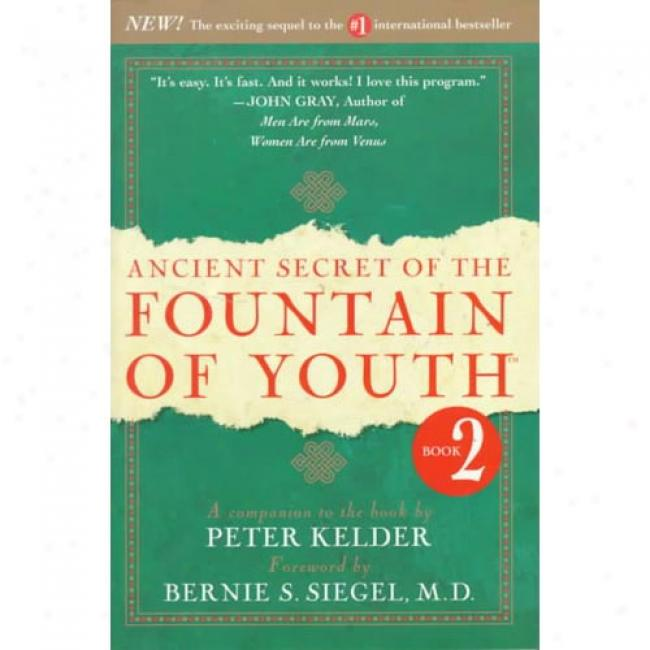 Ancient Secret Of The Fountain Of Youth, Book 2: A Companion To The Book By Peter Kelder By Peter Kelder, Isbn 0385491670