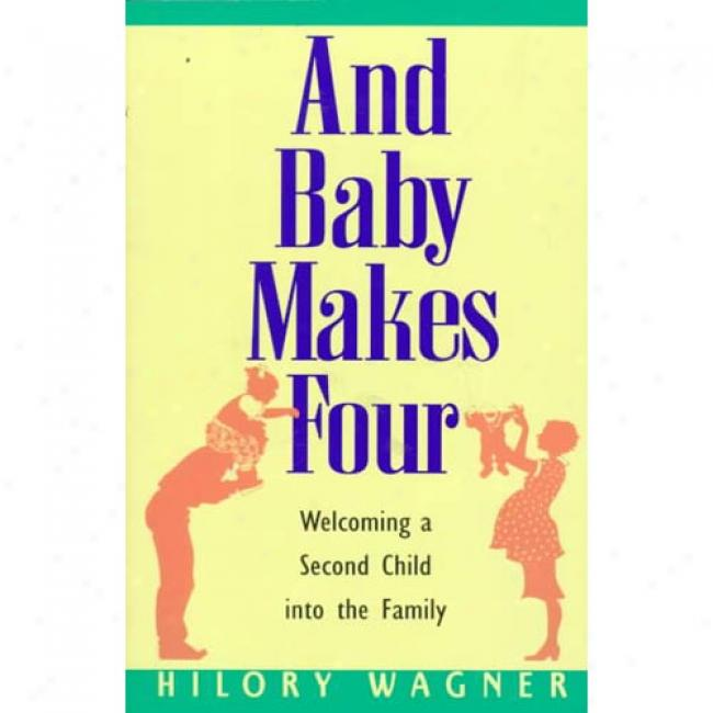 And Baby Makes Fout: Welcoming A Second Child Into The Family By Hilory Wagner, Isbn 0380795051