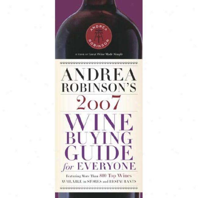 Andrea Roibnqon's 2007 Wine Buying Guide On account of Everyone