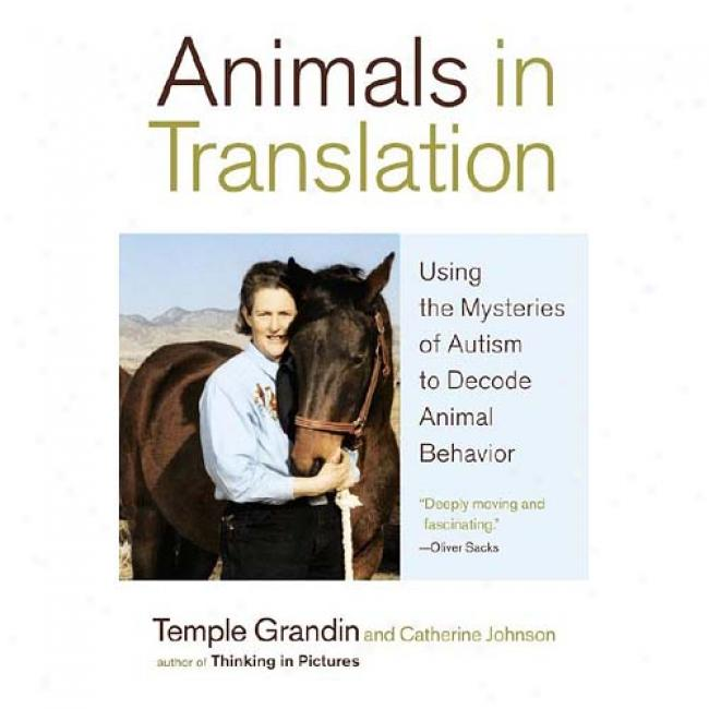 Animals In Tranalation: Using The Mysteries Of Autims To Decode Animal Behavior