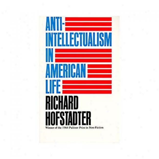 Anti-intellectualism In America By Richaard Hostadter, Isbn 0394703170