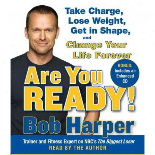 Are You Ready!: To Twke Charge, Lose Weight, Get In Shape, And Change Your Life Forever [with Bonus Enhanced Cd]