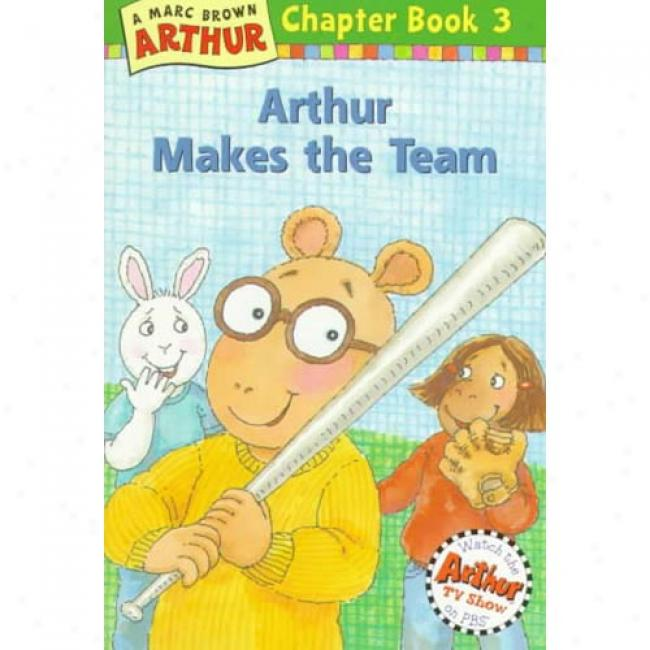 Arthur Makes The Team By Marc Tolon Brown, Isbn 0316115517
