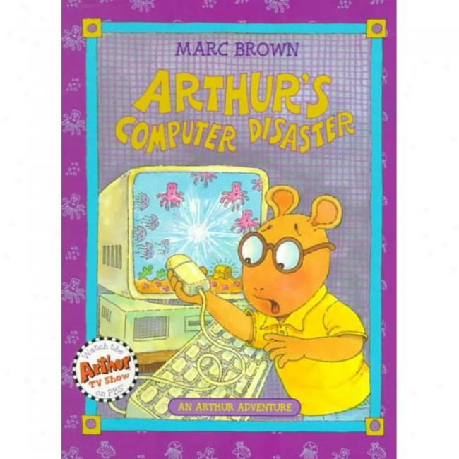 Arthur's Computer Disaster By Marc Tolon Brown, Isbn 0316105341