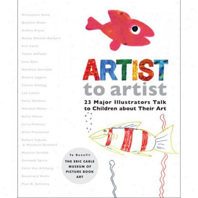 Artist To Artist: 23 Major Illustrators Talk To Children Hither and thither Their Art