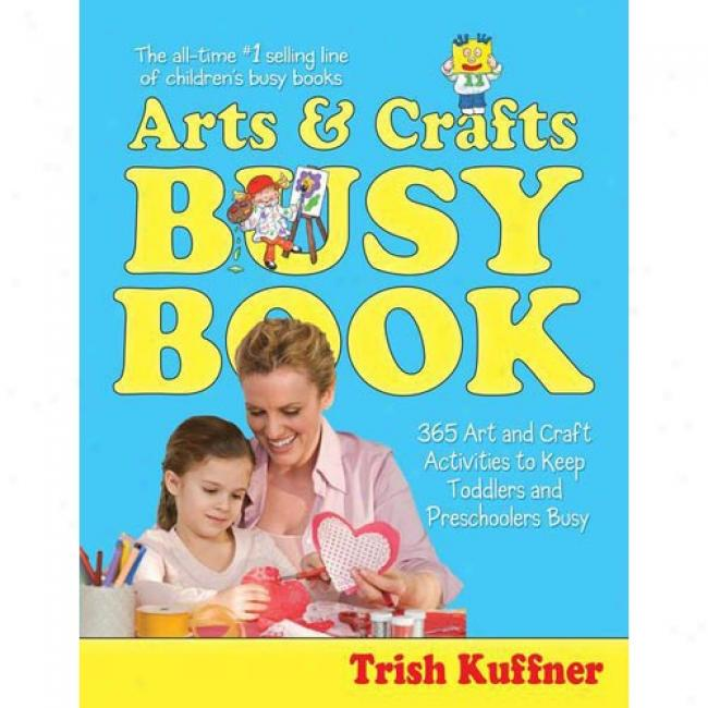 Arts & Crafts Busy Book: 365 Activities By Trish Kuffner, Isbn 0684018721