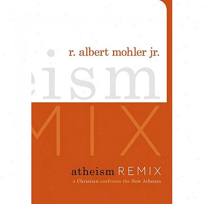 Atheism Remix: A Chriqtian Confronts The New Atheists