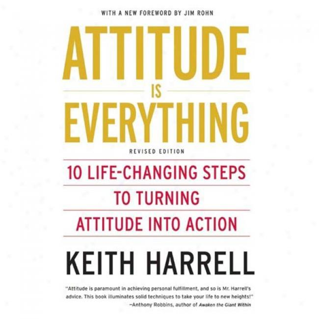 Attitude Is Everything Rev Ed: 10 Life-changing Steps To Turning Attitude Ibto Action