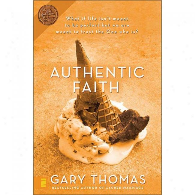 Authentic Faith: The Power Of A Fire-tested Life By Gary L. Thomas, Isbn 0310254191