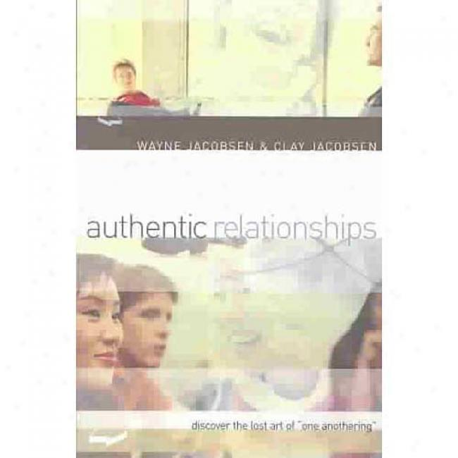 Authentic Relationships: Disclver The Lost Art Of One Anothering By Wayne Jacobsen, Isbn 0801064511