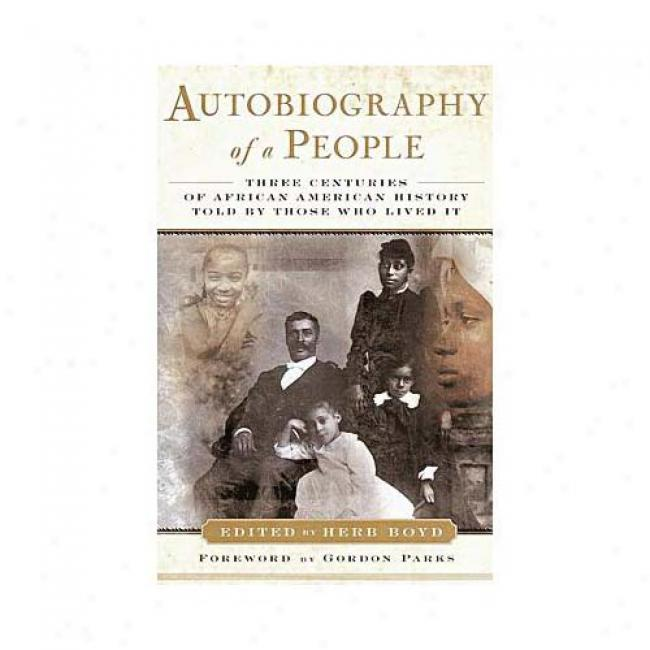 Autobiography Of A People: Three Centuries Of African American History Told By Those Who Lived It By Herb Boyd, Isbn 0385492790