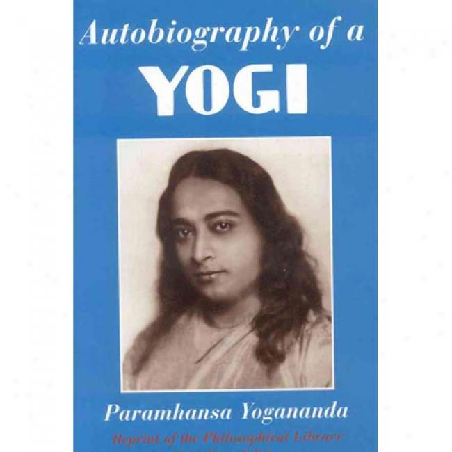 Autobiography Of A Yogi: Rperint Of The Philosophical Library 1946 First Edition
