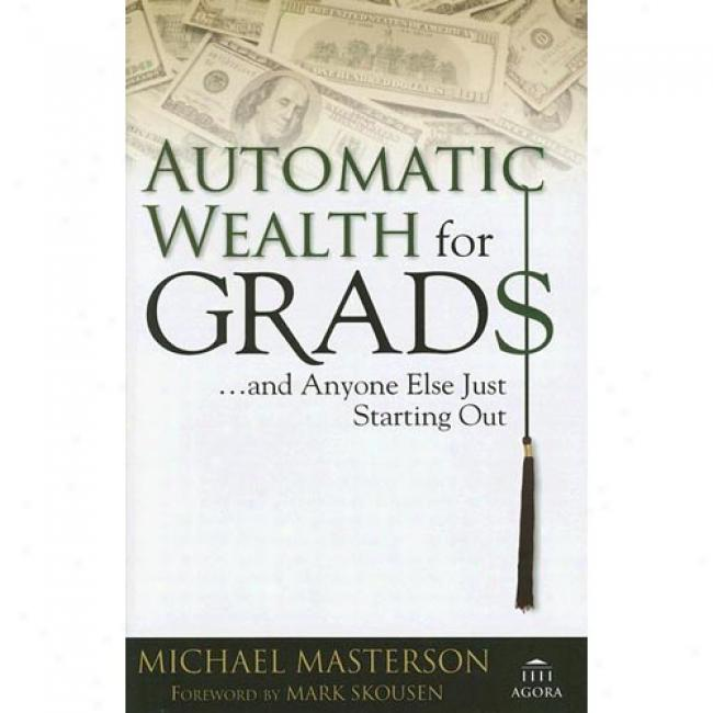 Automatic Wealth For Grads: ...and Anyone Else Just Starting Loudly