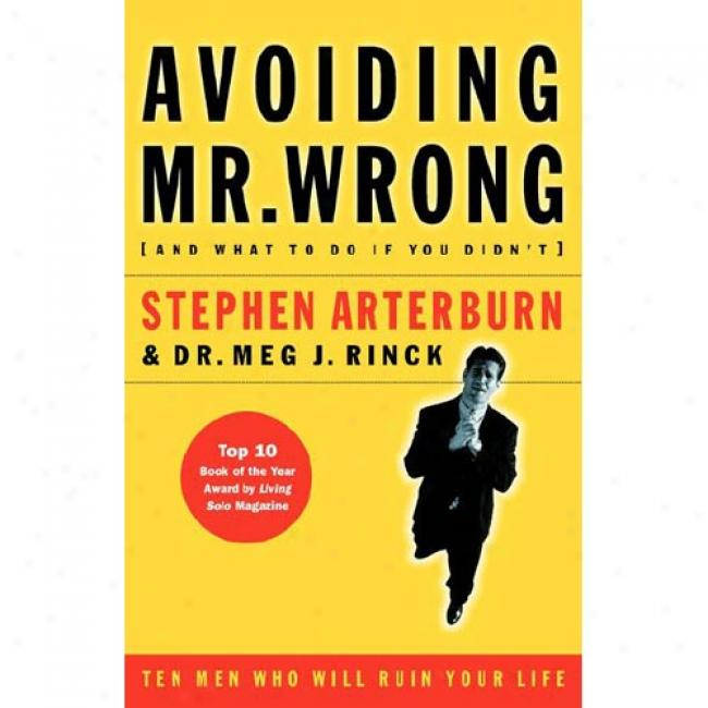 Avoiding Mr. Wrong: (and What To Do If You Didn't) By Stephen Arterburn, Isbn 0785266461