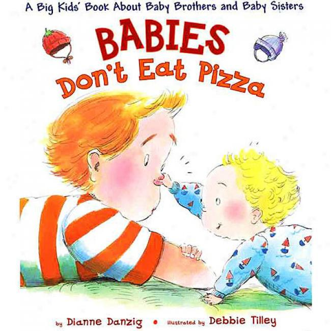 Babies Don't Eat Pizza: A Big Kids' Book About Baby Brothers And Baby Siaters