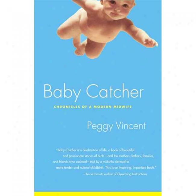 Baby Catcher: Chronicles Of A Modern Midwife By Peggy Vincent, Isbn 0743219341