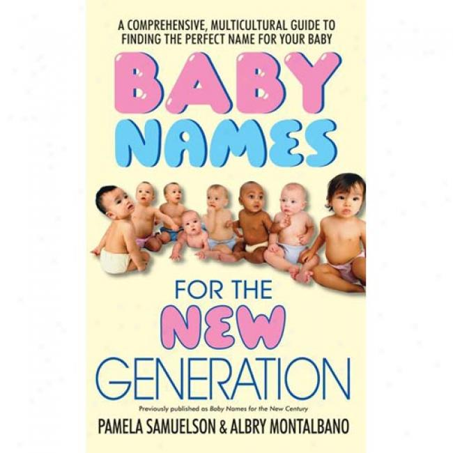 Baby Names For The New Generation: A Coomprehensive, Mulitcultural Guide To Finding The Perfect Name For Your Baby