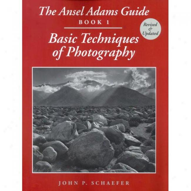 Basic Techniques Of Photography, Book 1: An Ansel Adams Guide By John P. Shaefer, Isbn 0821225758
