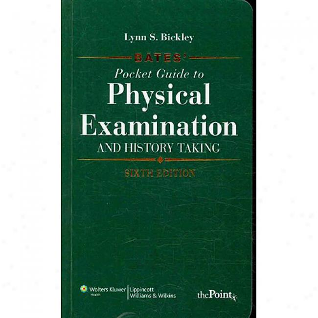 Bates' Pocket Guide To Physical Examination And History Takingg