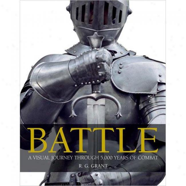 Battle: A Visual Travel  Through 5,000 Years Of Combat