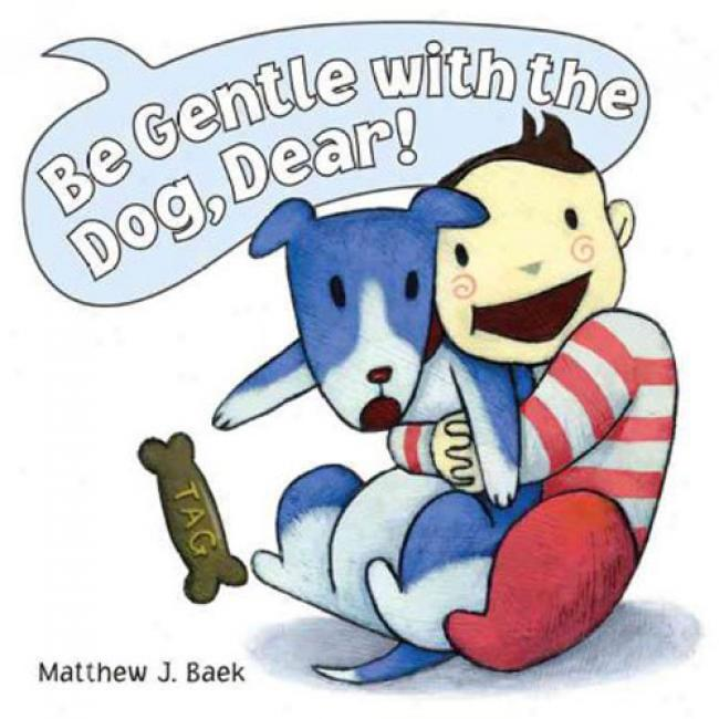 Be Gentle Through  The Dog, Dear!