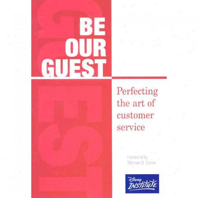 Be Our Guest: Perfecting The Art Of Customer Service By Disney Institute, Isbn 0876853948