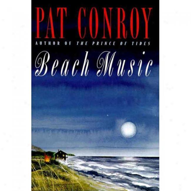 Beach Music By Pat Conroy, Isbn 0385413041