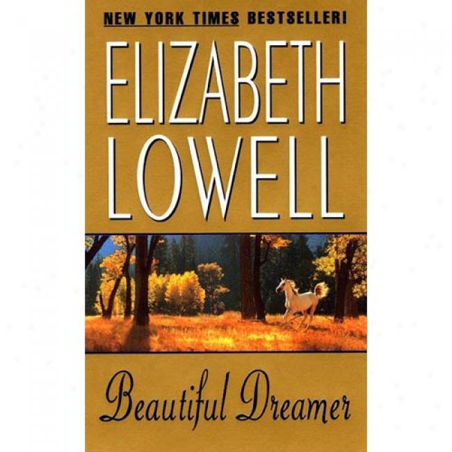 Beautlful Dreamer By Elizabeth Lowell, Isbn 0380818760