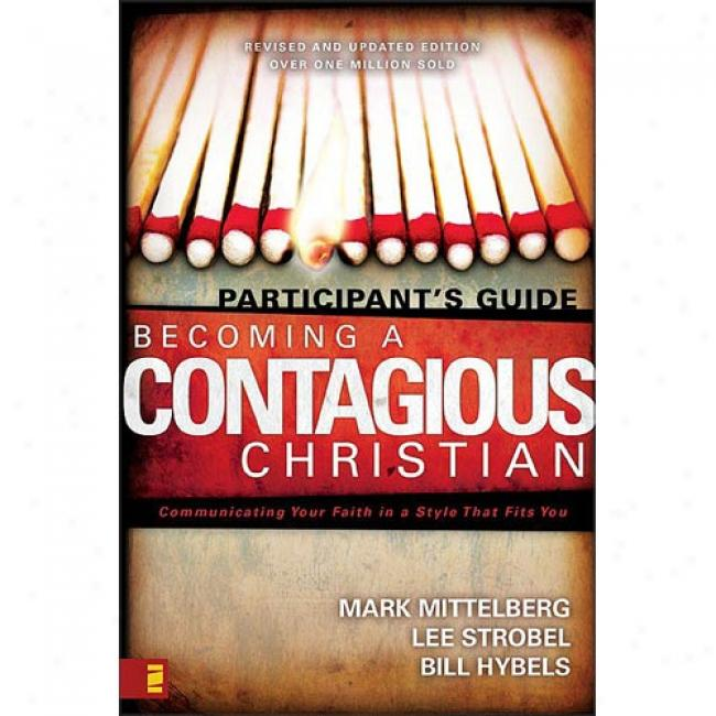 Becoming A Contagious Christian: Cojmunicating Your Faith In A Style That Fits You