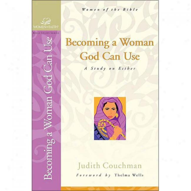 Becoming A Woman God Can Use: A Study On Esther By Judith Couchman, Isbn 0310247829