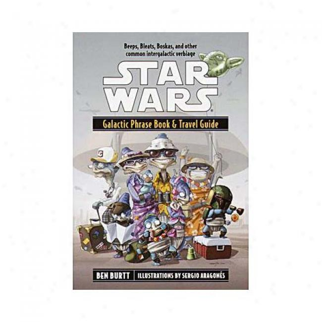 Beeps, Bleats, And Boskas: The Star Wars Galacy Phrase Book And Travel Guide By Ben Burtt, Isbn 0345440749