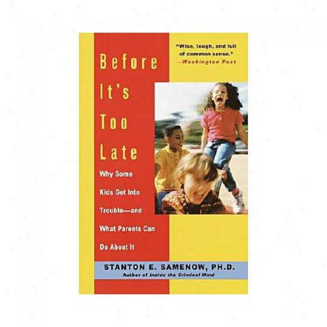 Before It's Too Late: Why Some Kidq Get Into Trouble--and What Parents Can Do About It By Staton E. Samenow, Isbn 0812930657