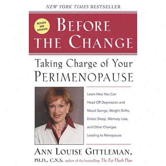 Brfore The Change: Taking Charge Of Your Perimenopahse By Ann Louise Gittleman, Isbn 0060560878