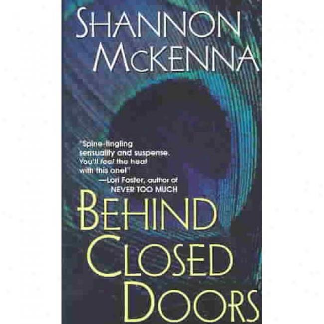 Behind Closed Doors By Shannon Mckenna, Isbn 0758203195