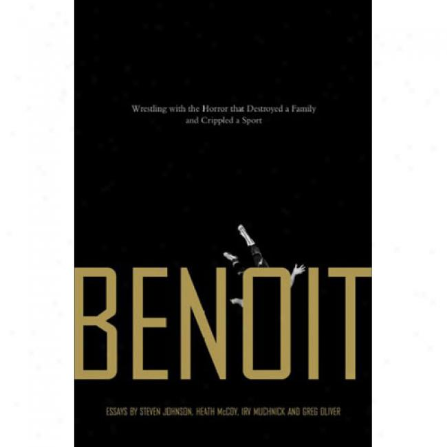Benoit: Wrestling With The Horror That Destroyed A Family And CrippledA  Sport