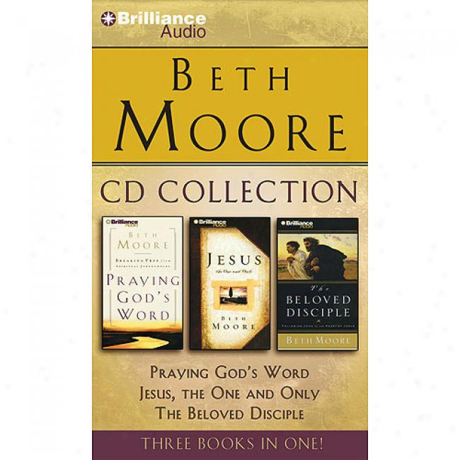 Beth Moore Cd Colection: Praying God's Word, Jesus, The One And Only, The Beloved Disciple